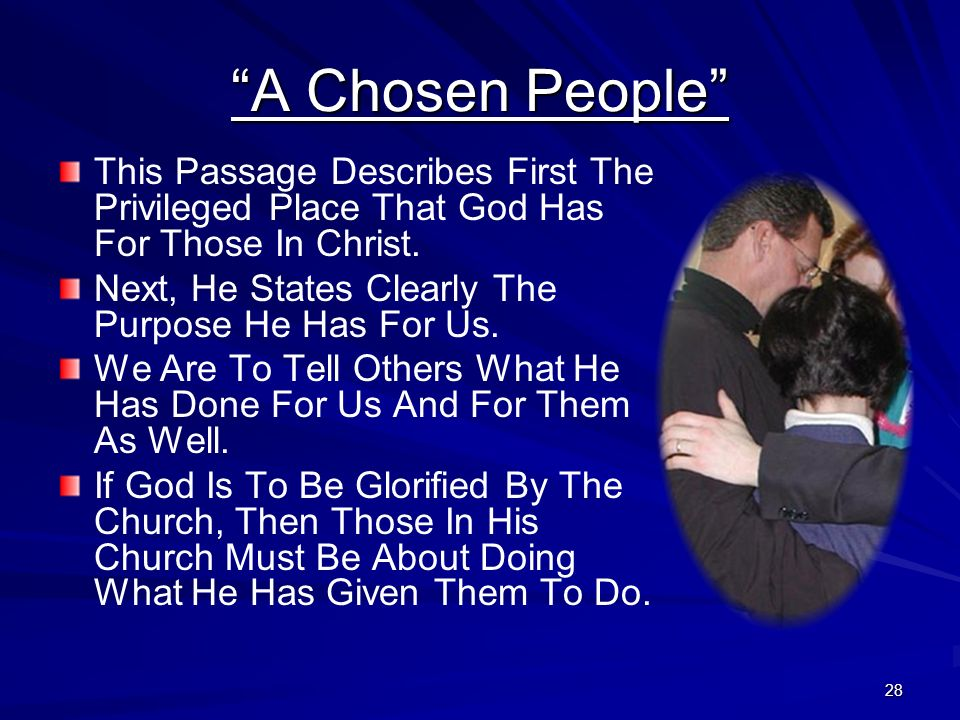 28 A Chosen People This Passage Describes First The Privileged Place That God Has For Those In Christ. Next, He States Clearly The Purpose He Has For