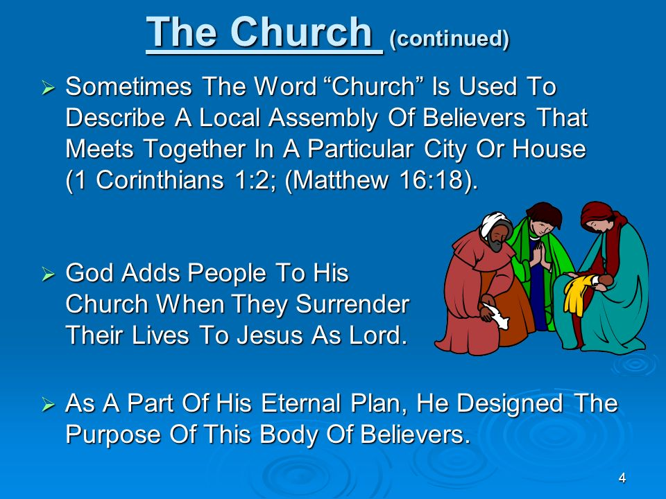 4 The Church (continued) Sometimes The Word Church Is Used To Describe A Local Assembly Of Believers That Meets Together In A Particular City Or House