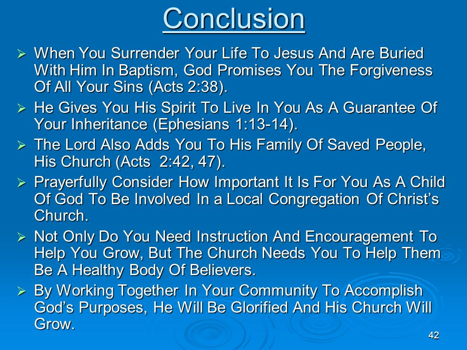 42 Conclusion When You Surrender Your Life To Jesus And Are Buried With Him In Baptism, God Promises You The Forgiveness Of All Your Sins (Acts 2:38).