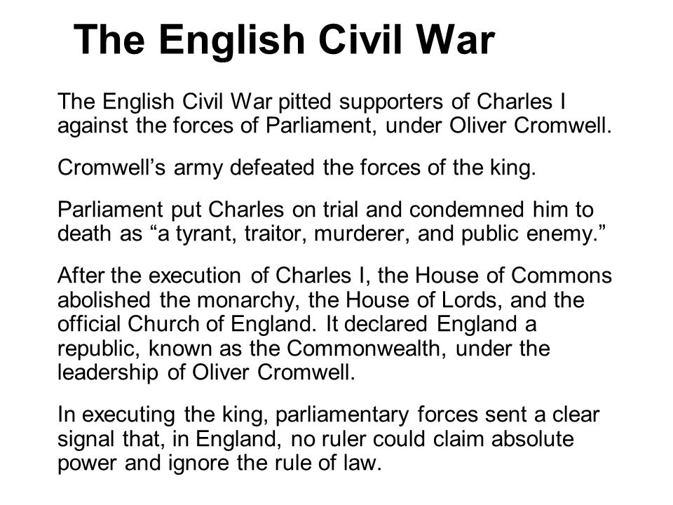 The English Civil War The English Civil War pitted supporters of Charles I against the forces of Parliament, under Oliver Cromwell. Cromwells army def