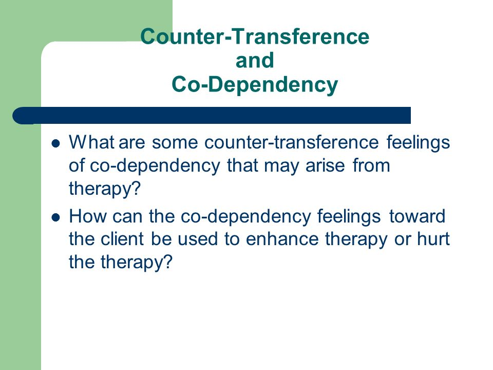 Counter-Transference and Co-Dependency What are some counter-transference feelings of co-dependency that may arise from therapy? How can the co-depend