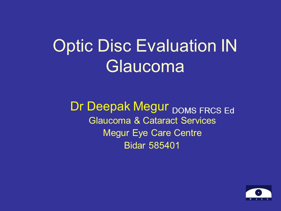 Optic Disc Evaluation IN Glaucoma Dr Deepak Megur DOMS FRCS Ed Glaucoma & Cataract Services Megur Eye Care Centre Bidar 585401