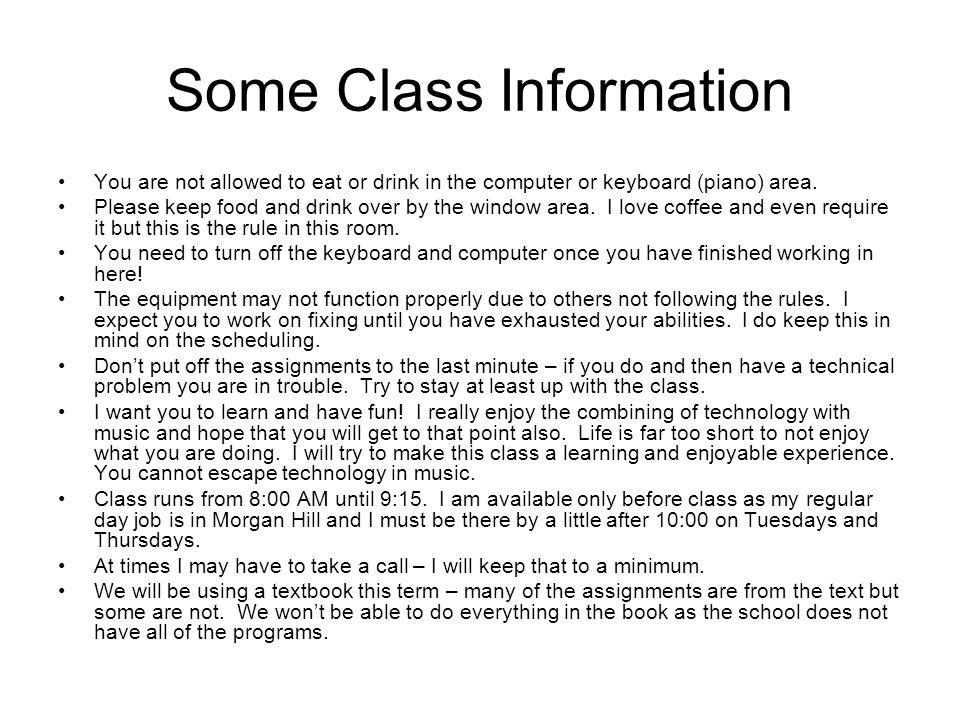 Some Class Information You are not allowed to eat or drink in the computer or keyboard (piano) area.