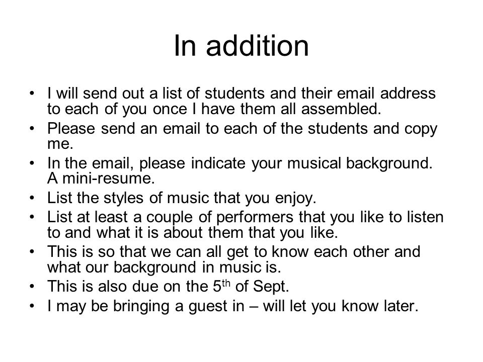 In addition I will send out a list of students and their email address to each of you once I have them all assembled.
