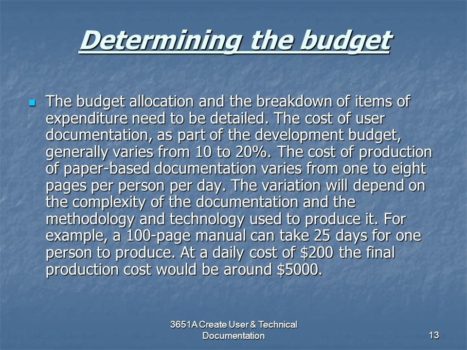 3651A Create User & Technical Documentation13 Determining the budget The budget allocation and the breakdown of items of expenditure need to be detail