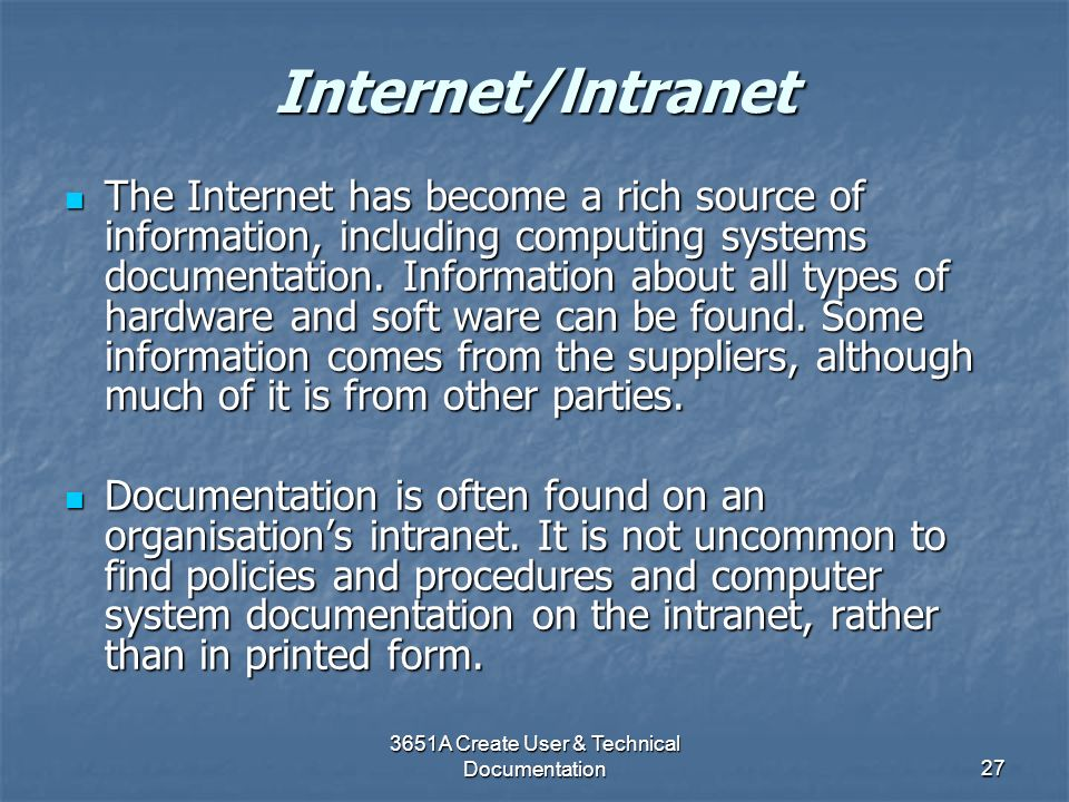 3651A Create User & Technical Documentation27 Internet/lntranet The Internet has become a rich source of information, including computing systems docu