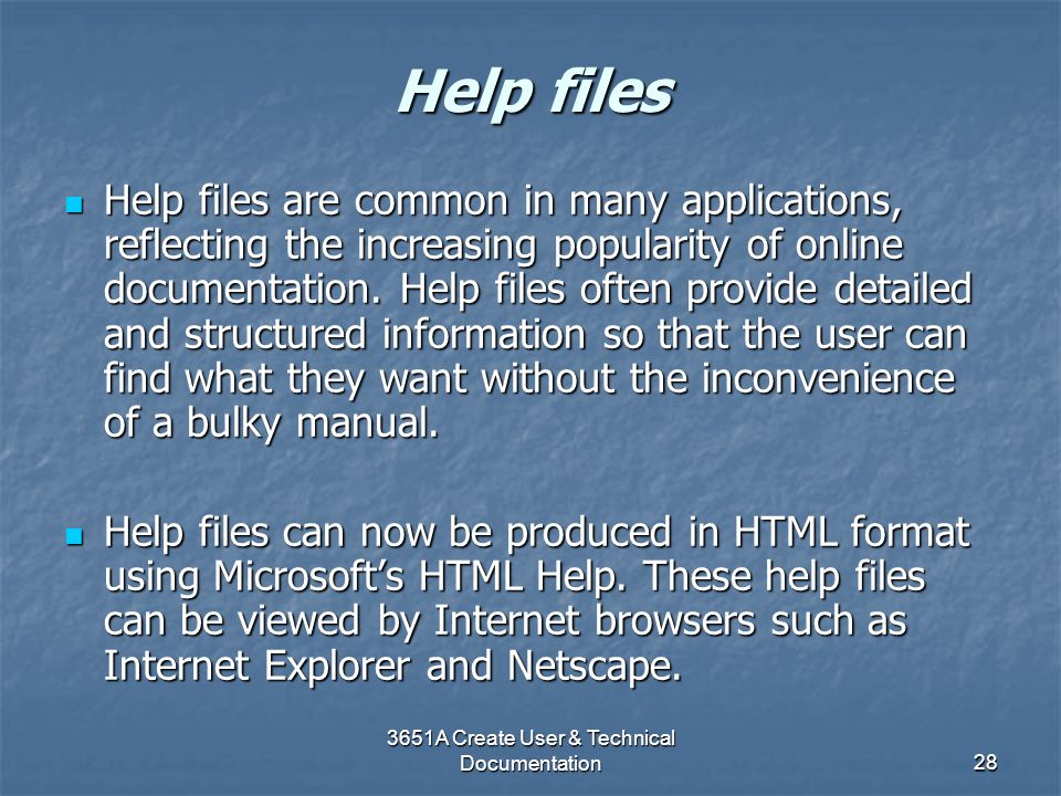3651A Create User & Technical Documentation28 Help files Help files are common in many applications, reflecting the increasing popularity of online do