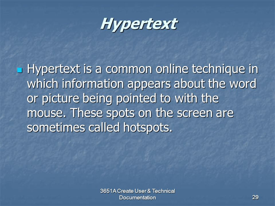 3651A Create User & Technical Documentation29 Hypertext Hypertext is a common online technique in which information appears about the word or picture