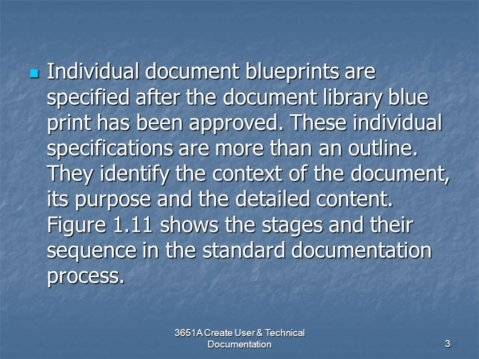 3651A Create User & Technical Documentation3 Individual document blueprints are specified after the document library blue print has been approved. The