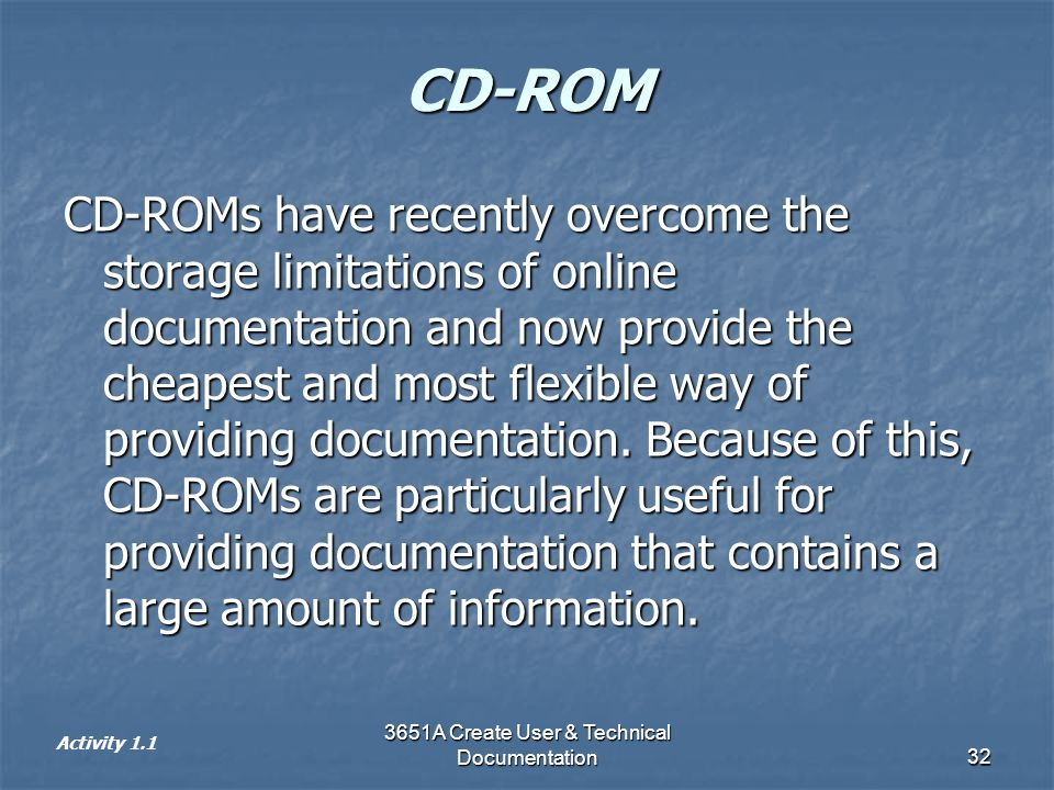 3651A Create User & Technical Documentation32 CD-ROM CD-ROMs have recently overcome the storage limitations of online documentation and now provide th