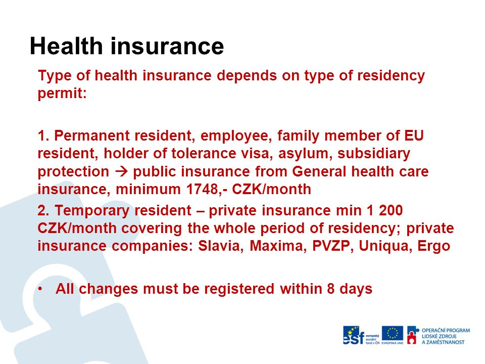 Health insurance Type of health insurance depends on type of residency permit: 1. Permanent resident, employee, family member of EU resident, holder o