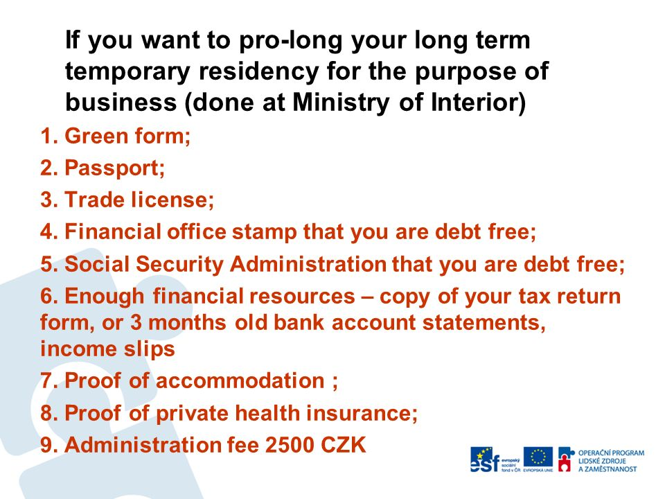 If you want to pro-long your long term temporary residency for the purpose of business (done at Ministry of Interior) 1.