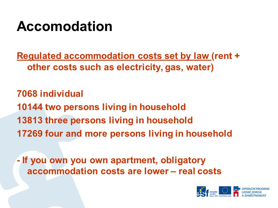 Accomodation Regulated accommodation costs set by law (rent + other costs such as electricity, gas, water) 7068 individual 10144 two persons living in