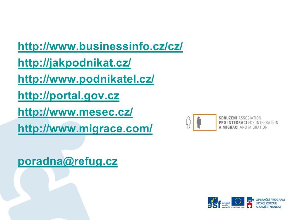 http://www.businessinfo.cz/cz/ http://jakpodnikat.cz/ http://www.podnikatel.cz/ http://portal.gov.cz http://www.mesec.cz/ http://www.migrace.com/ poradna@refug.cz