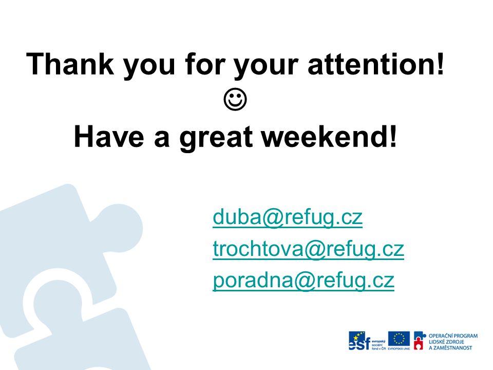 Thank you for your attention! Have a great weekend! duba@refug.cz trochtova@refug.cz poradna@refug.cz