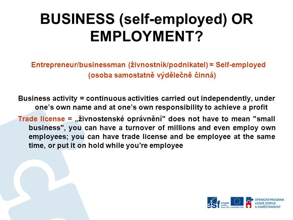 BUSINESS (self-employed) OR EMPLOYMENT? Entrepreneur/businessman (živnostník/podnikatel) = Self-employed (osoba samostatně výdělečně činná) Business a
