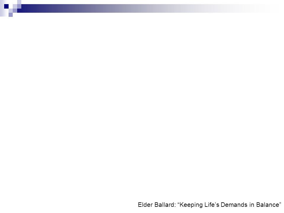 Elder Ballard: Keeping Lifes Demands in Balance