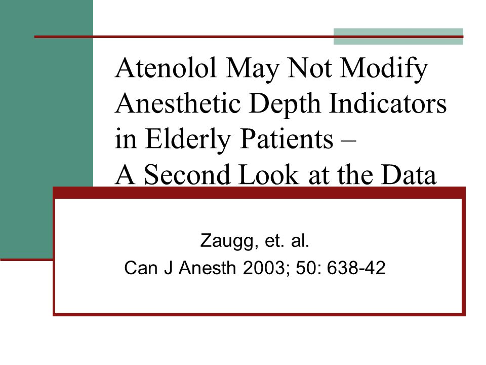 Atenolol May Not Modify Anesthetic Depth Indicators in Elderly Patients – A Second Look at the Data Zaugg, et.