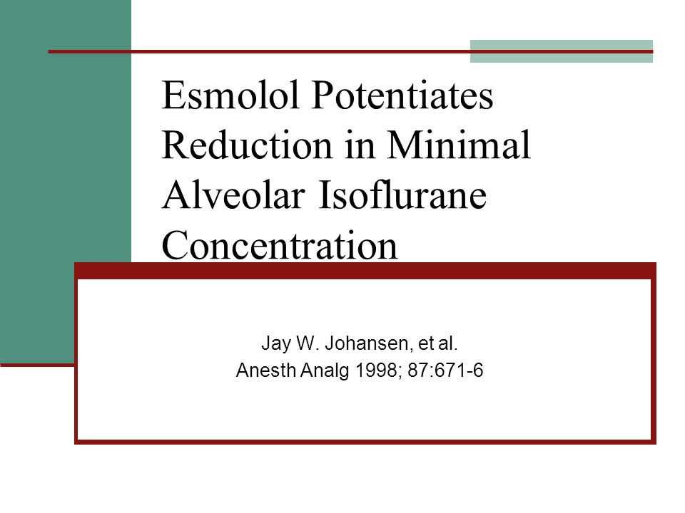 Esmolol Potentiates Reduction in Minimal Alveolar Isoflurane Concentration Jay W.