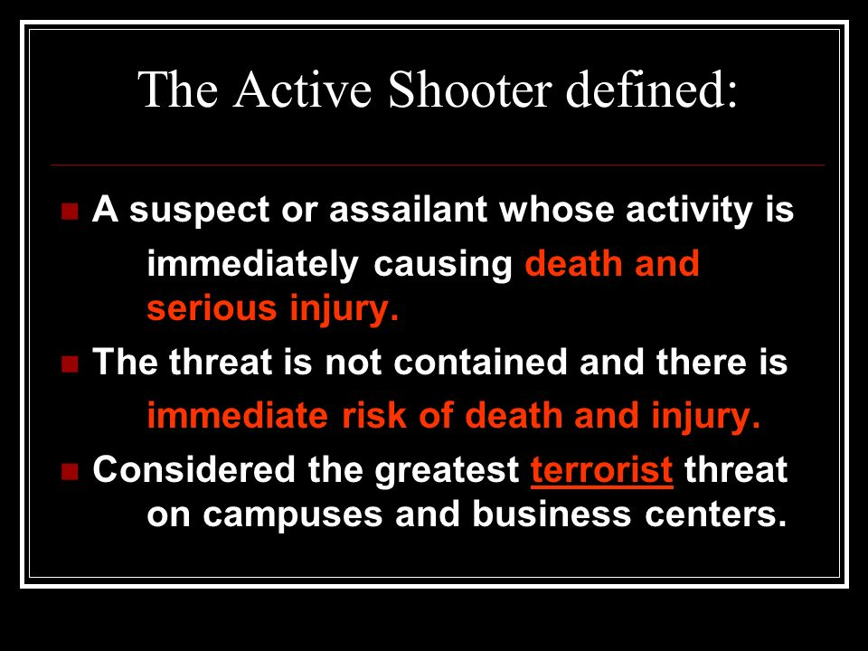 Learning Objectives: Define the term active shooter List measures that can be employed to reduce the effectiveness of an active shooter Describe actio
