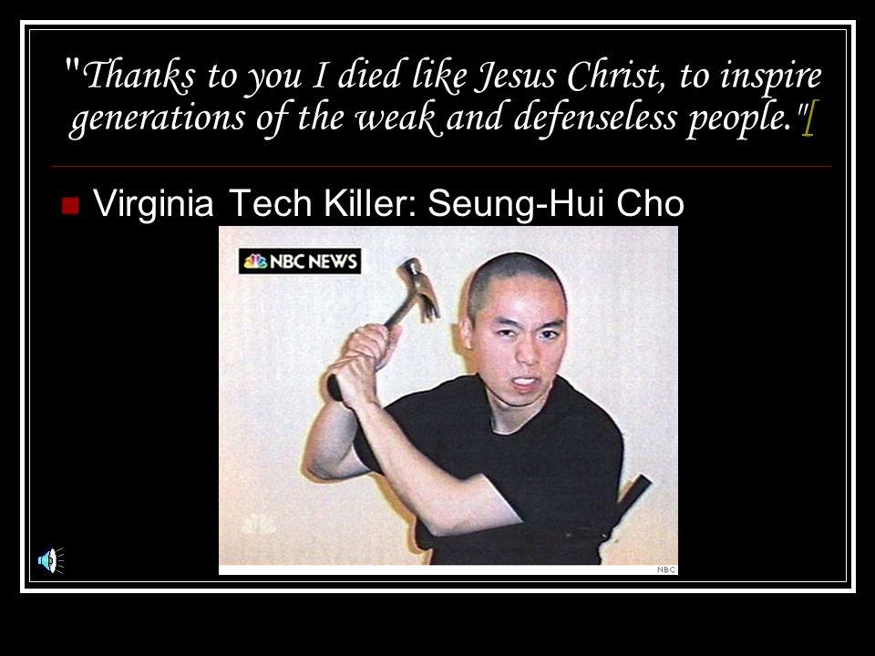 You caused me to do this. Seung-Hui Cho Virginia Tech Shooter