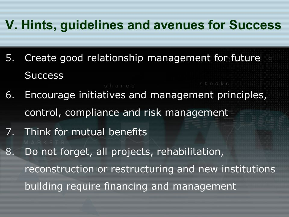 5.Create good relationship management for future Success 6.Encourage initiatives and management principles, control, compliance and risk management 7.