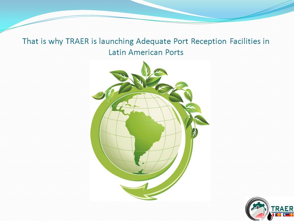 That is why TRAER is launching Adequate Port Reception Facilities in Latin American Ports
