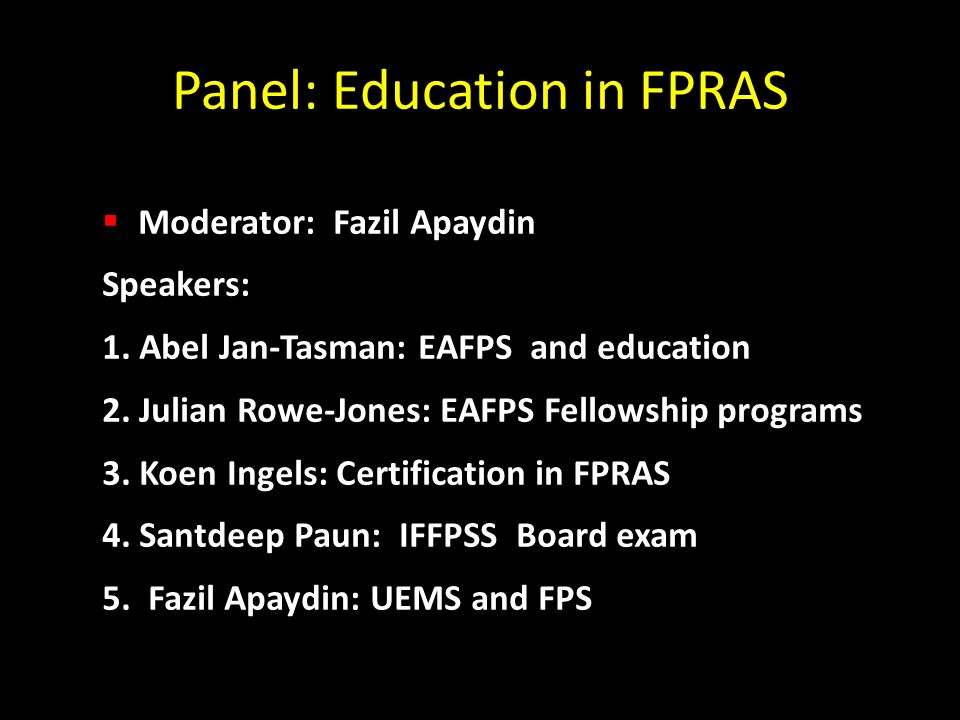 Panel: Education in FPRAS Moderator: Fazil Apaydin Speakers: 1.