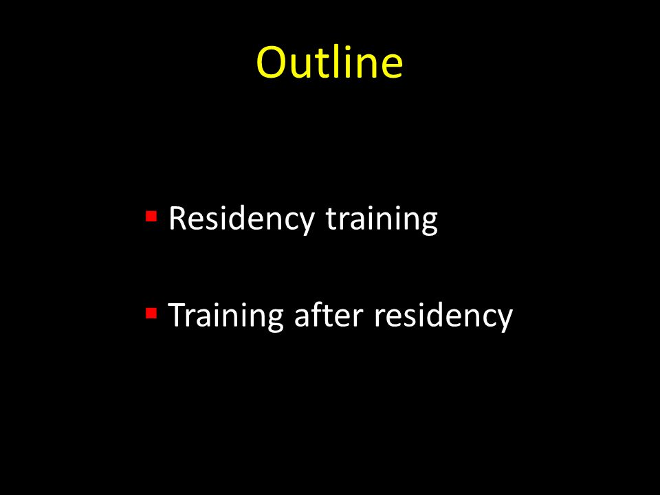 Outline Residency training Training after residency