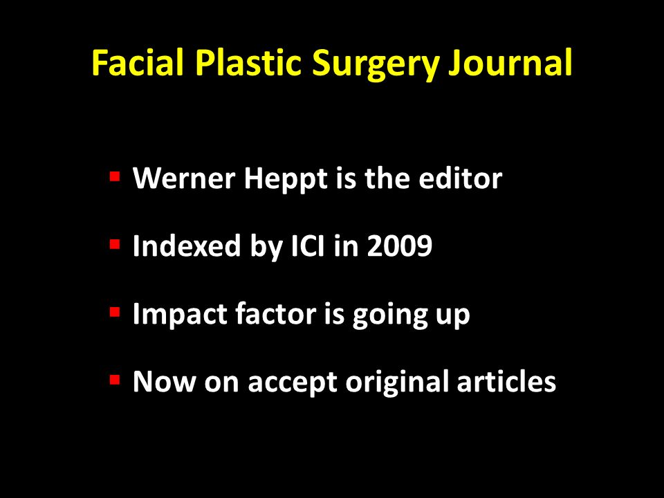 Facial Plastic Surgery Journal Werner Heppt is the editor Indexed by ICI in 2009 Impact factor is going up Now on accept original articles
