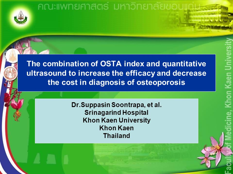 The combination of OSTA index and quantitative ultrasound to increase the efficacy and decrease the cost in diagnosis of osteoporosis Dr.Suppasin Soon