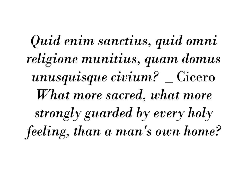 Quid enim sanctius, quid omni religione munitius, quam domus unusquisque civium.