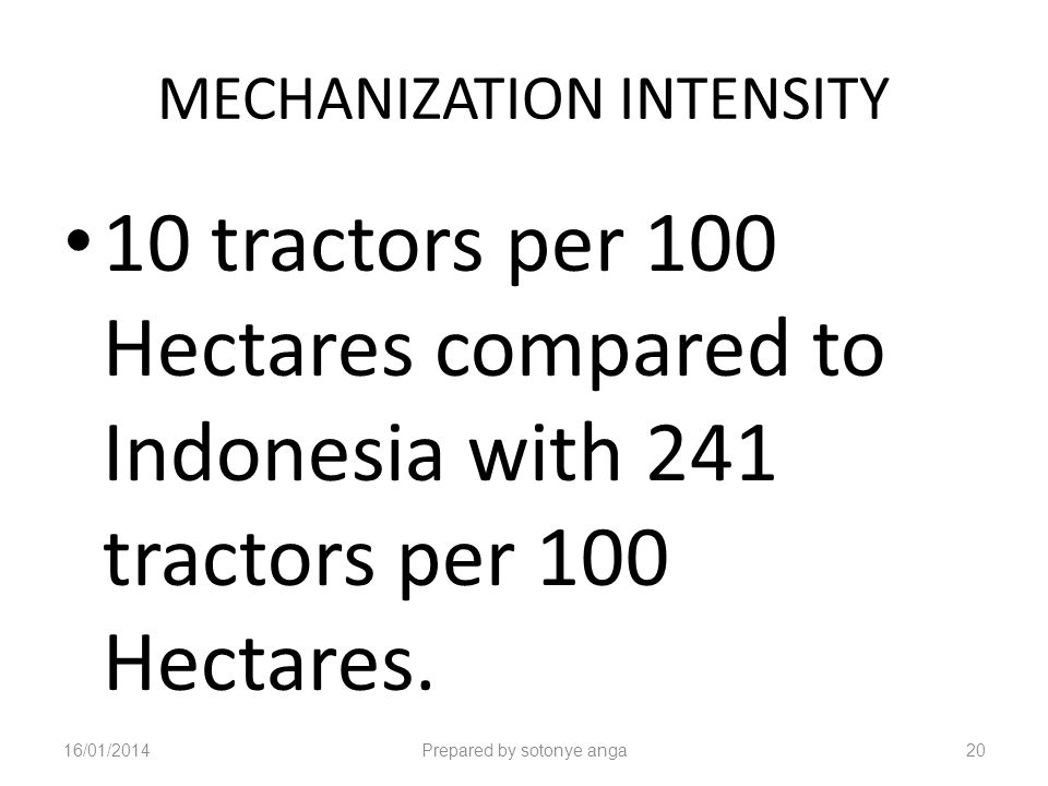 MECHANIZATION INTENSITY 10 tractors per 100 Hectares compared to Indonesia with 241 tractors per 100 Hectares.