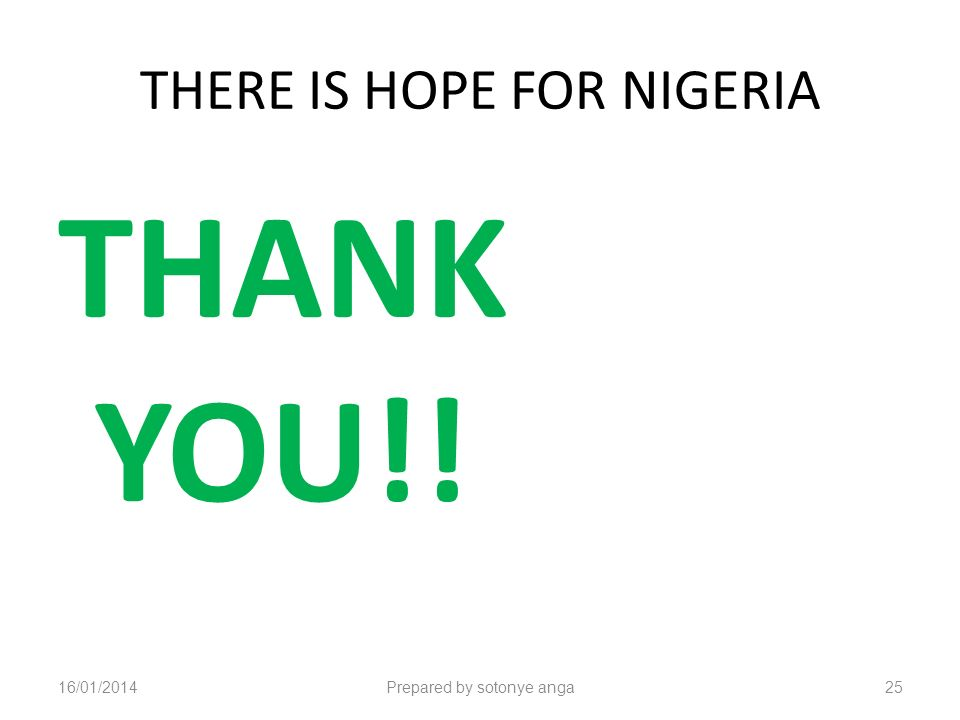 THERE IS HOPE FOR NIGERIA THANK YOU!! 16/01/2014Prepared by sotonye anga25