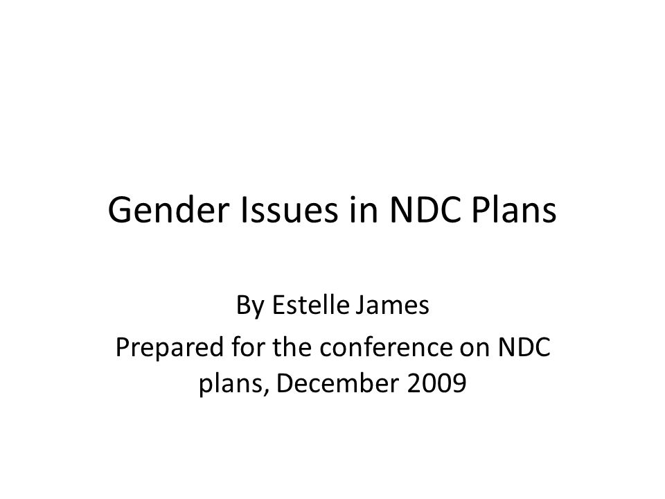 Gender Issues in NDC Plans By Estelle James Prepared for the conference on NDC plans, December 2009