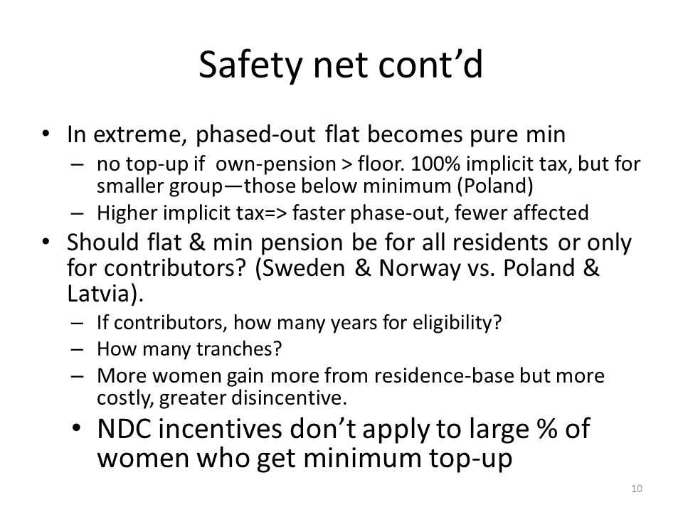 Safety net contd In extreme, phased-out flat becomes pure min – no top-up if own-pension > floor. 100% implicit tax, but for smaller groupthose below