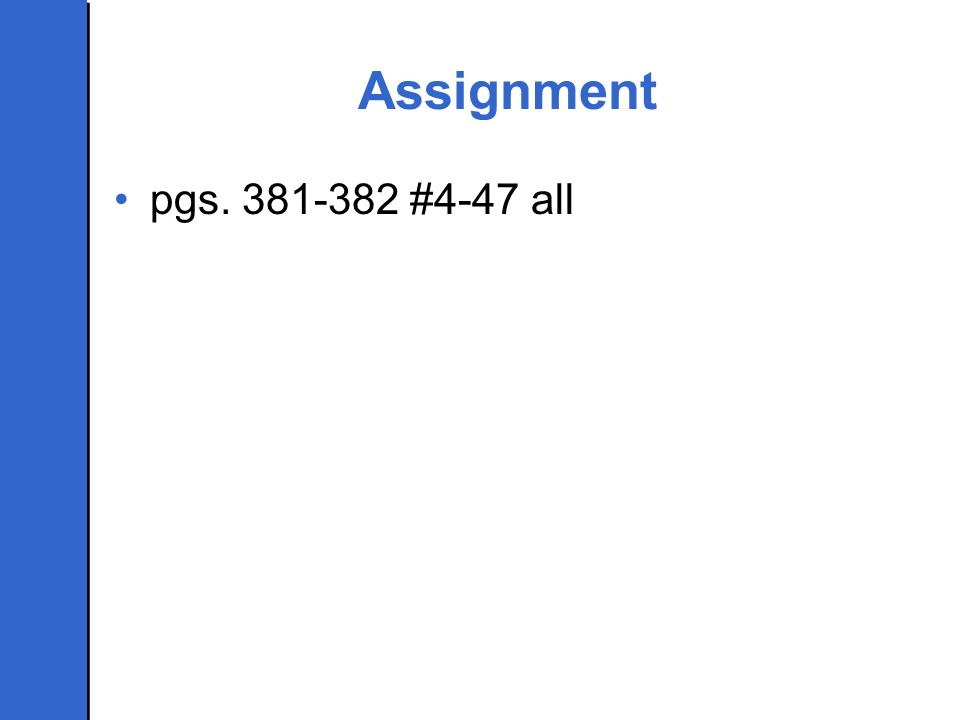 Assignment pgs. 381-382 #4-47 all