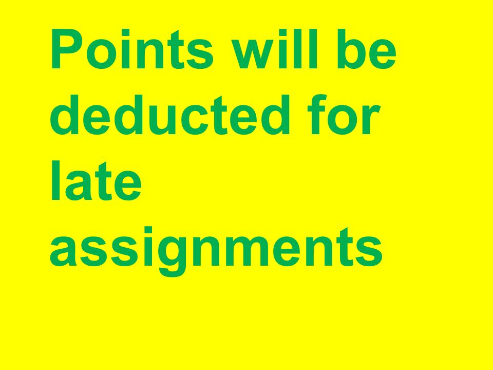 Points will be deducted for late assignments