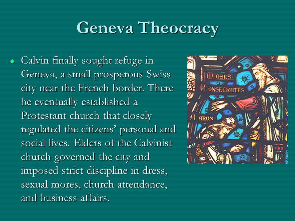Geneva Theocracy Calvin finally sought refuge in Geneva, a small prosperous Swiss city near the French border. There he eventually established a Prote