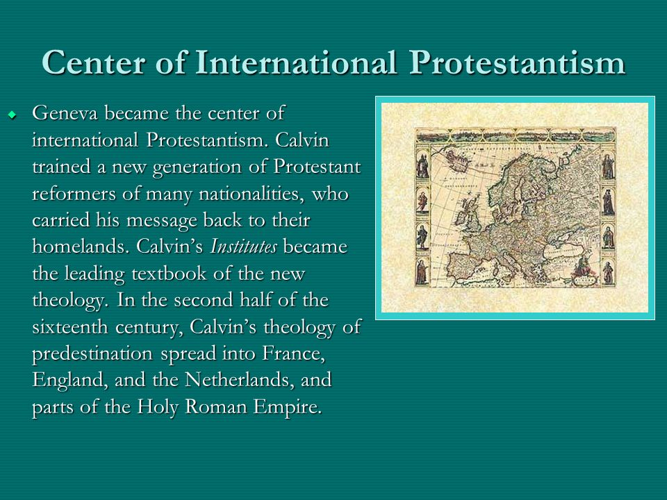 Center of International Protestantism Geneva became the center of international Protestantism. Calvin trained a new generation of Protestant reformers