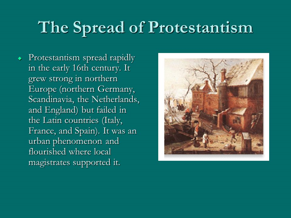 The Spread of Protestantism Protestantism spread rapidly in the early 16th century. It grew strong in northern Europe (northern Germany, Scandinavia,