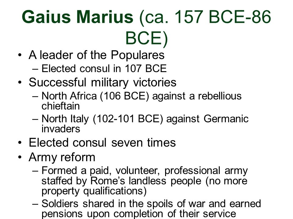 Gaius Marius (ca. 157 BCE-86 BCE) A leader of the Populares –Elected consul in 107 BCE Successful military victories –North Africa (106 BCE) against a