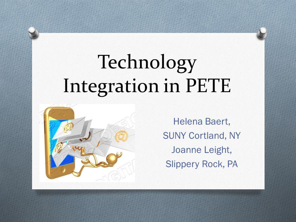 Technology Integration in PETE Helena Baert, SUNY Cortland, NY Joanne Leight, Slippery Rock, PA
