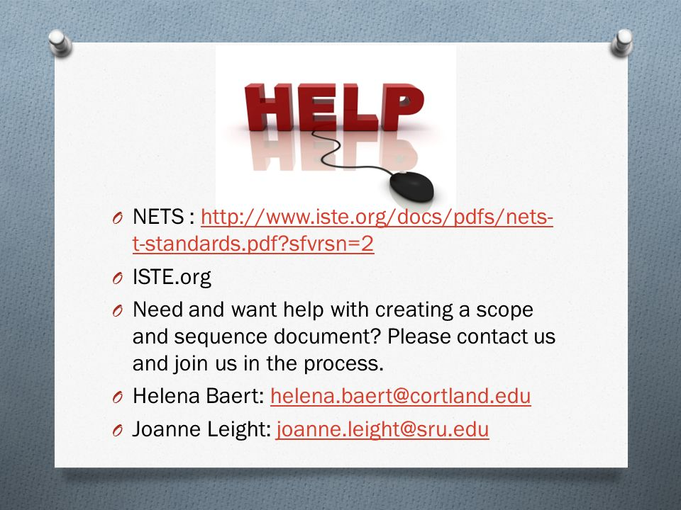 O NETS :   t-standards.pdf sfvrsn=2http://  t-standards.pdf sfvrsn=2 O ISTE.org O Need and want help with creating a scope and sequence document.