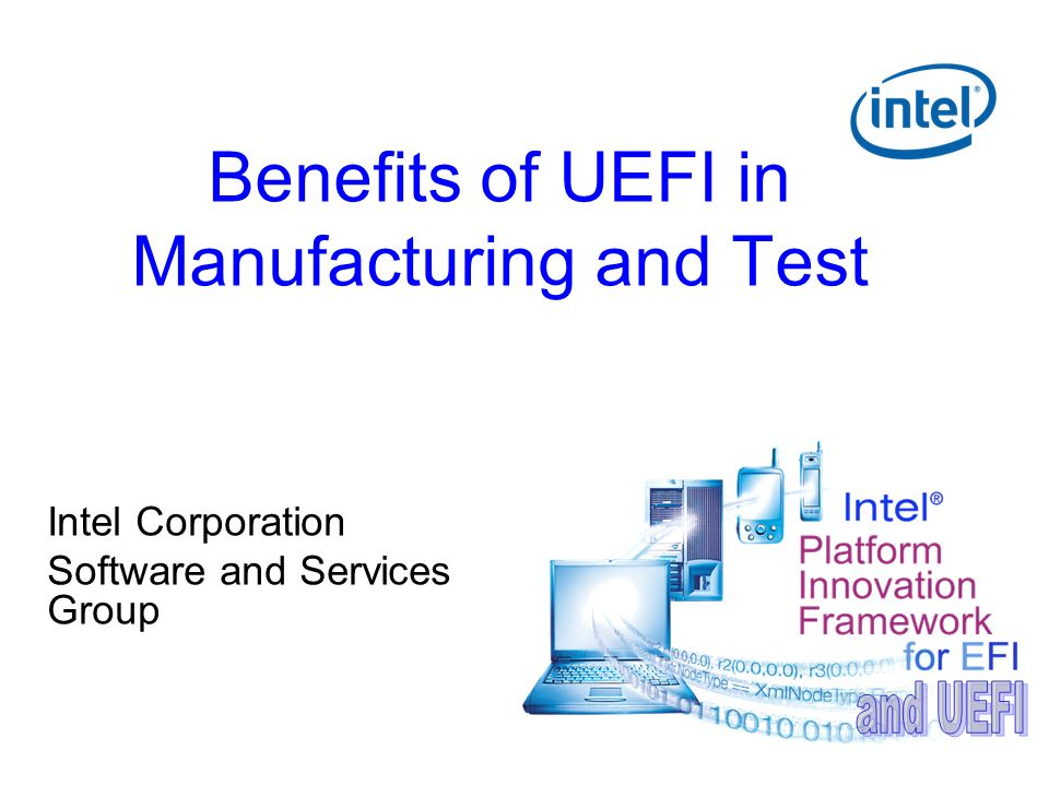 Benefits of UEFI in Manufacturing and Test Intel Corporation Software and Services Group