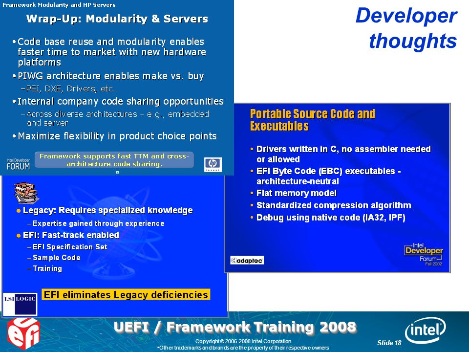 UEFI / Framework Training 2008 Slide 18 Copyright © 2006-2008 Intel Corporation Other trademarks and brands are the property of their respective owners Developer thoughts