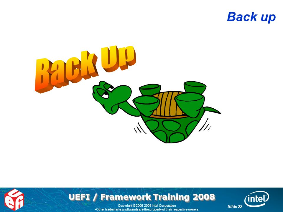 UEFI / Framework Training 2008 Slide 22 Copyright © Intel Corporation Other trademarks and brands are the property of their respective owners Back up