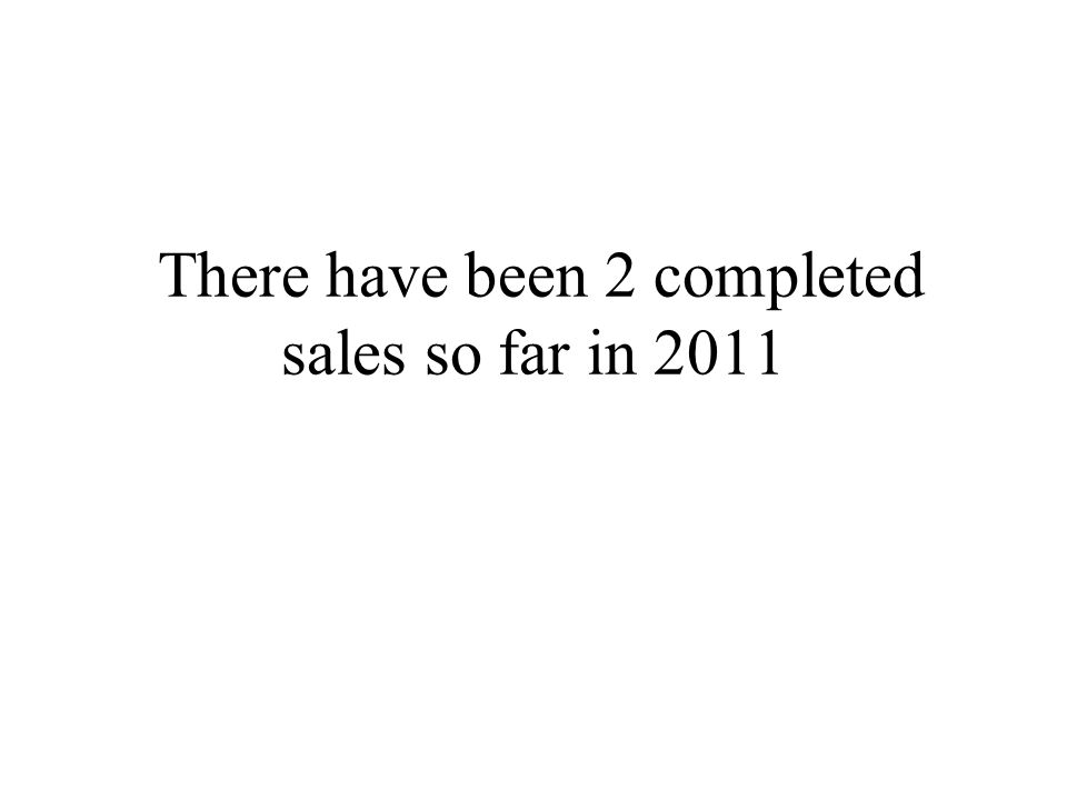 There have been 2 completed sales so far in 2011