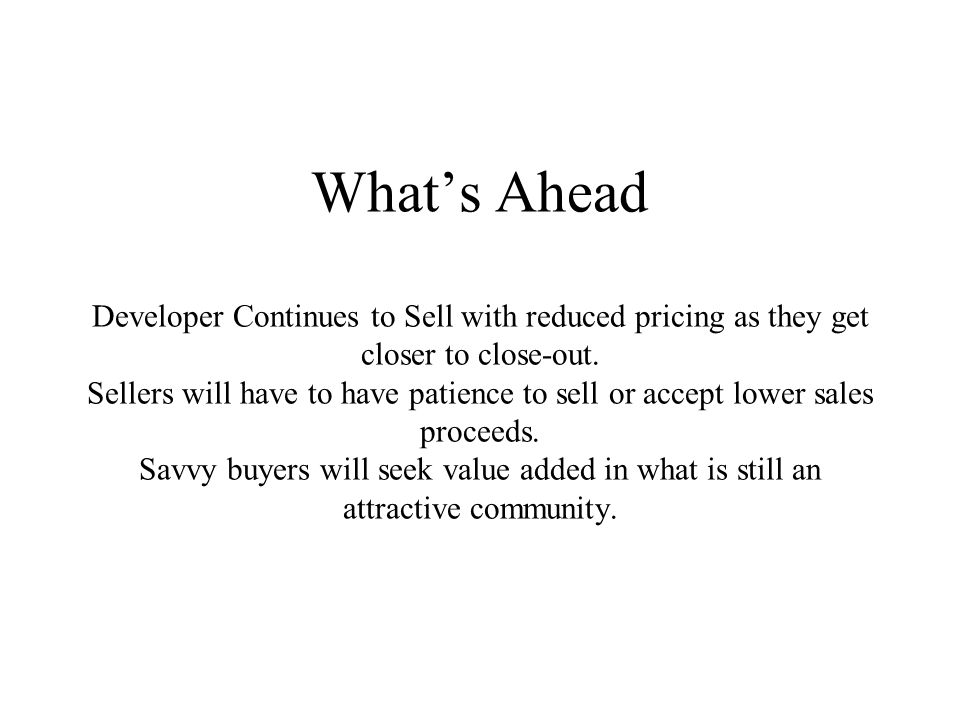 Whats Ahead Developer Continues to Sell with reduced pricing as they get closer to close-out.