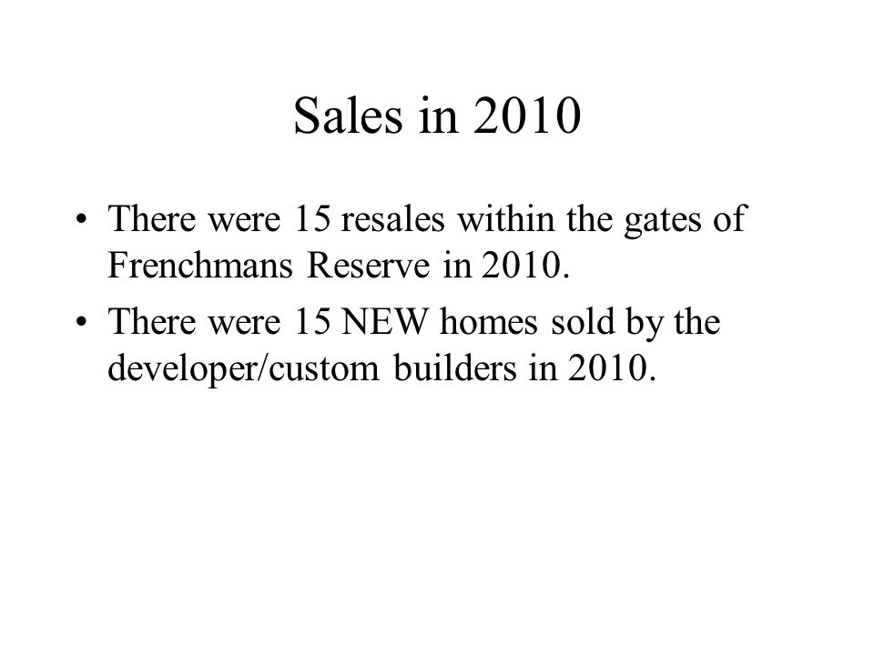 Sales in 2010 There were 15 resales within the gates of Frenchmans Reserve in 2010.